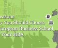 5 Reasons Why You Should Choose European Business School For Your MBA